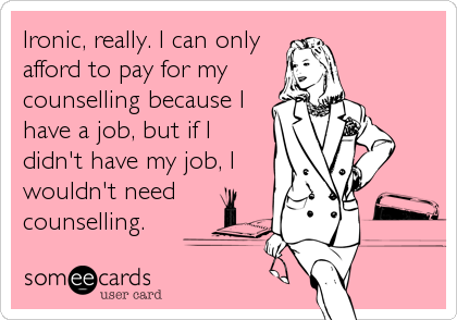 Ironic, really. I can only