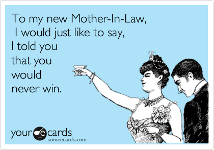 To my new Mother-In-Law,
