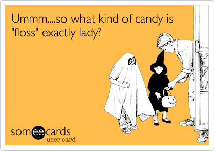 "Ummm....so what kind of candy is ""floss"" exactly lady?"