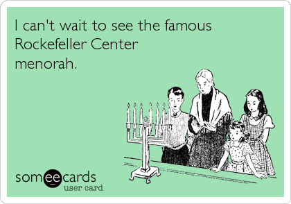 I can't wait to see the famous  Rockefeller Center menorah.