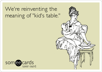 "We're reinventing the meaning of ""kid's table."""