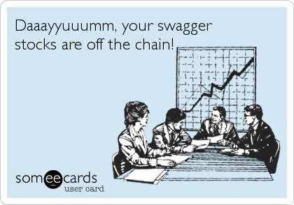 Daaayyuuumm, your swagger stocks are off the chain!