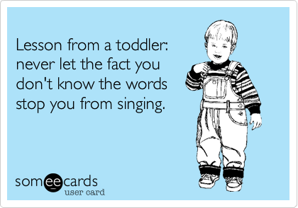 Lesson from a toddler: 