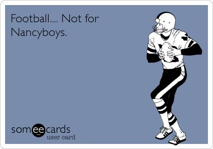 Football.... Not for Nancyboys.