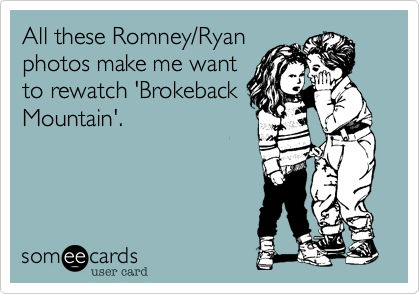 All these Romney/Ryan photos make me want to rewatch 'Brokeback Mountain'.