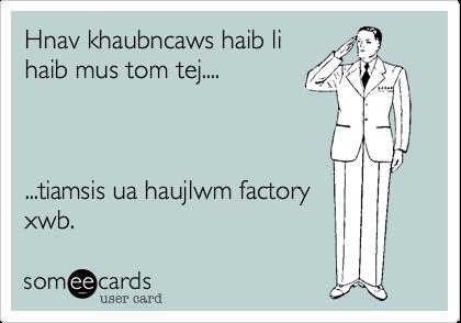 Hnav khaubncaws haib li haib mus tom tej....    ...tiamsis ua haujlwm factory xwb.