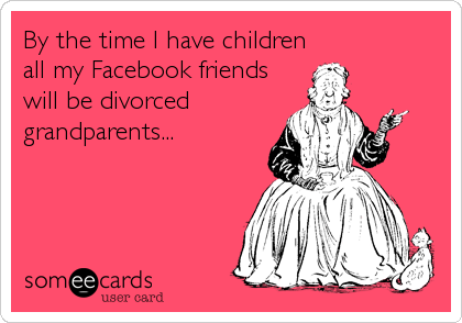 By the time I have children 