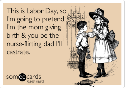 This is Labor Day, so