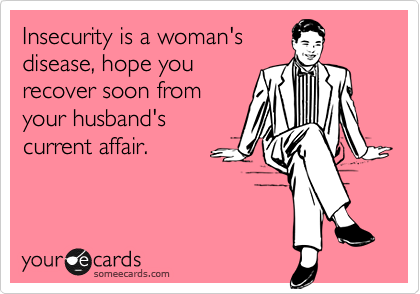 Insecurity is a woman's