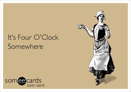 It's Four O'Clock Somewhere