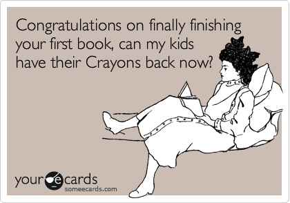 Congratulations on getting through your first real book, can my kids have their Crayons back now?