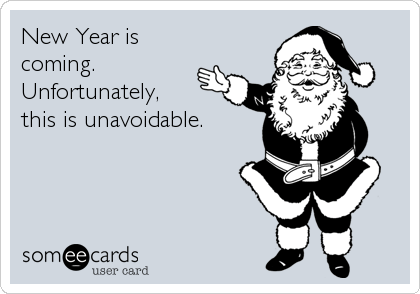 New Year is coming. Unfortunately,  this is unavoidable.