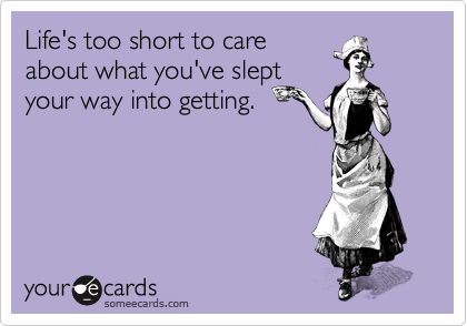 Life's too short to care 
