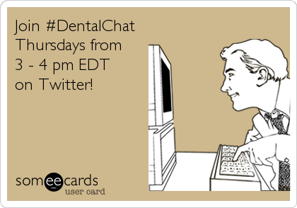Join #DentalChat  Thursdays from  3 - 4 pm EDT  on Twitter!
