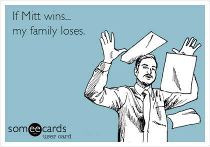 If Mitt wins... my family loses.