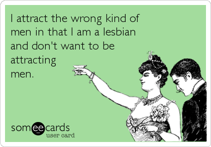 I attract the wrong kind of 