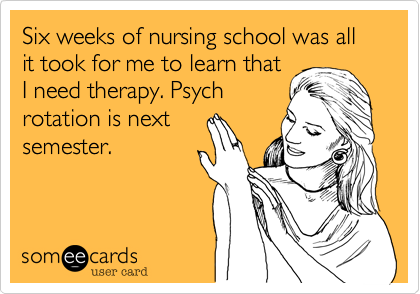 Six weeks of nursing school was all it took for me to learn that