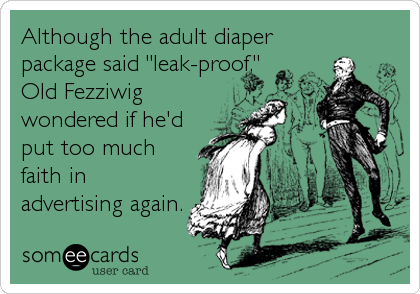"Although the adult diaper package said ""leak-proof,"" Old Fezziwig wondered if he'd put too much faith in advertising again."