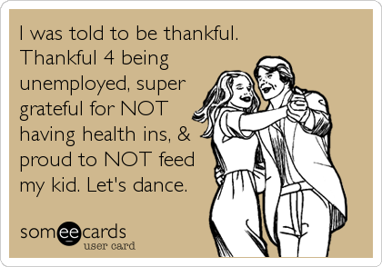 I was told to be thankful. 
