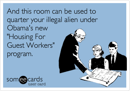 """And this room can be used to quarter your illegal alien under Obama's new """"Housing For Guest Workers"""" program."""