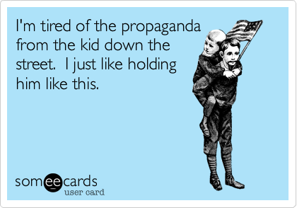 I'm tired of the propaganda
