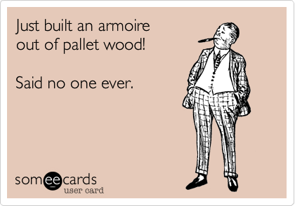 Just built an armoire 