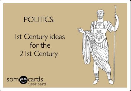 POLITICS%3A     1st Century ideas            for the        21st Century