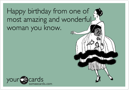 Happy Birthday From One Of Most Amazing And Wonderful Woman You – Happy Birthday Funny Cards