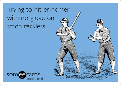 Trying to hit er homer with no glove on smdh reckless