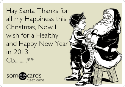 Hay Santa Thanks for all my Happiness this Christmas, Now I wish for a Healthy and Happy New Year in 2013 CB..........**