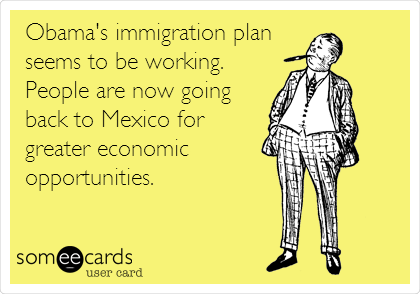 Obama's immigration plan seems to be working.  People are now going back to Mexico for greater economic opportunities.