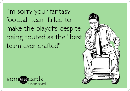 "I'm sorry your fantasy football team failed to make the playoffs despite being touted as the ""best team ever drafted"""