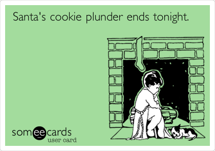 Santa's cookie plunder ends tonight.