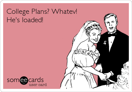 College Plans? Whatev! He's loaded!