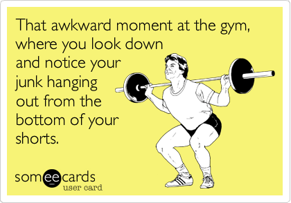 That awkward moment at the gym%2C where you look down and notice your junk hanging out from the bottom of your shorts.