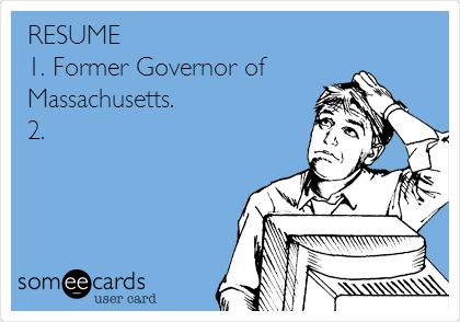 RESUME 1. Former Governor of   Massachusetts. 2.