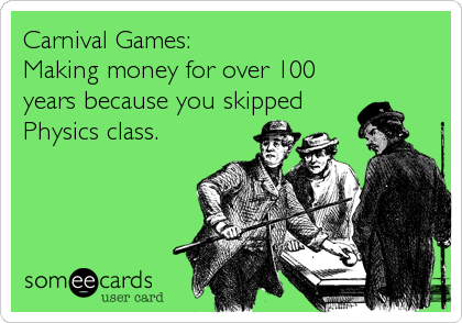 Carnival Games: Making money for over 100 years because you skipped Physics class.