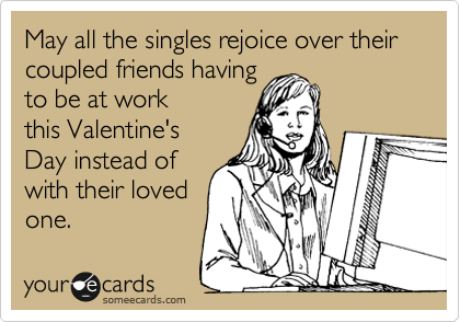 May all the singles rejoice over their coupled friends having