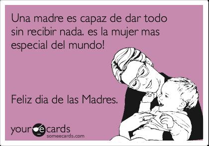 Una Madre Es Capaz De Dar Todo Sin Recibir Nada Es La Mujer Mas