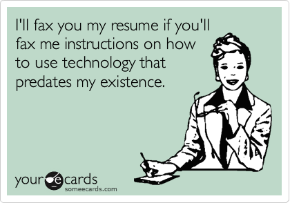 I'll fax you my resume if you'll