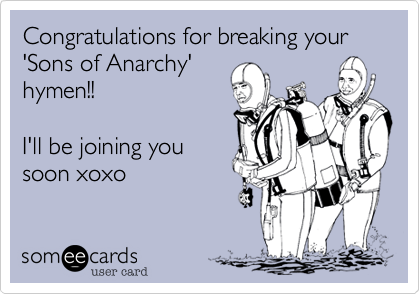 Congratulations for breaking your 'Sons of Anarchy'