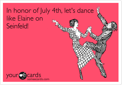 In honor of July 4th, let's dance