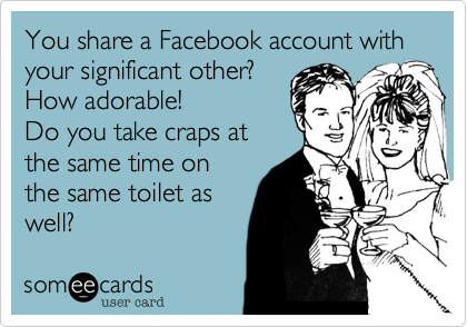 You share a Facebook account with your significant other?
