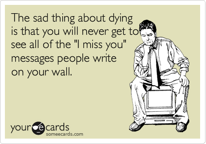 The sad thing about dying