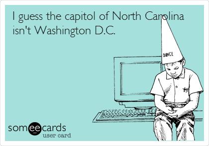 I guess the capitol of North Carolina isn't Washington D.C.