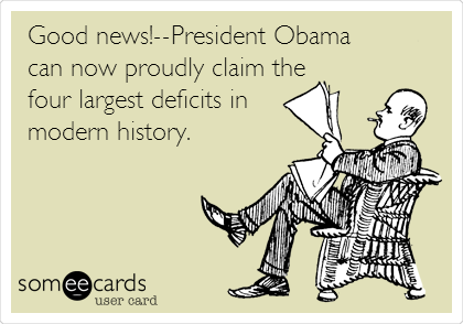 Good news!--President Obama can now proudly claim the four largest deficits in modern history.