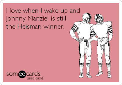 I love when I wake up and Johnny Manziel is still the Heisman winner.