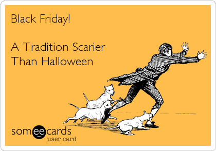 Black Friday!  A Tradition Scarier Than Halloween