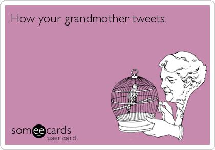 How your grandmother tweets.