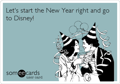 lets start the new year right and go to disney